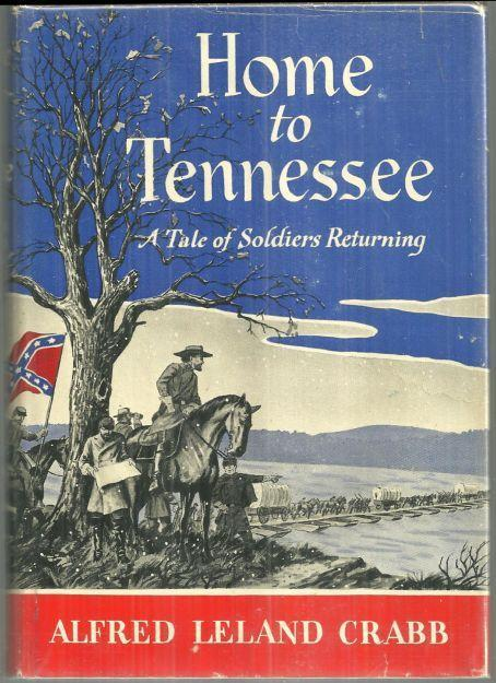 HOME TO TENNESSEE A Tale of Soldiers Returning, Crabb, Alfred Leland
