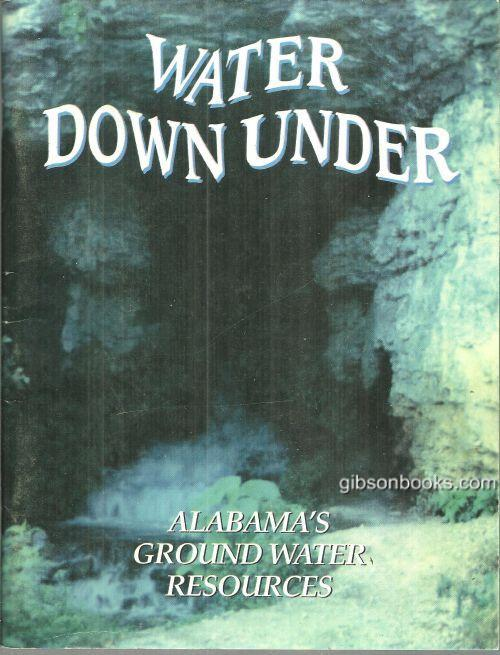 WATER DOWN UNDER Alabama's Ground Water Resources, Alabama Department Of Enviromental Management