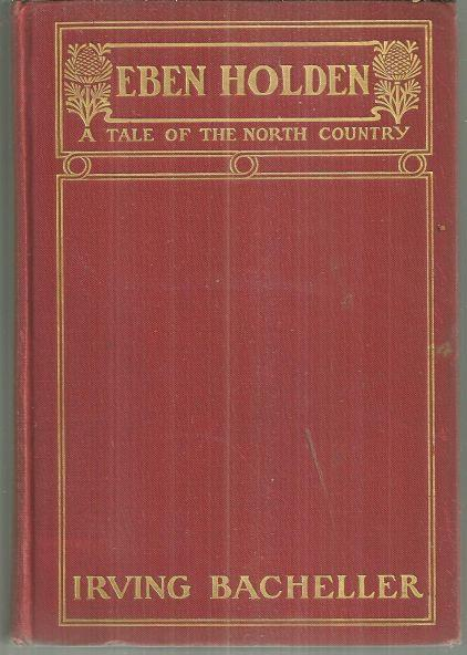 EBEN HOLDEN A Tale of the North Country, Bacheller, Irving
