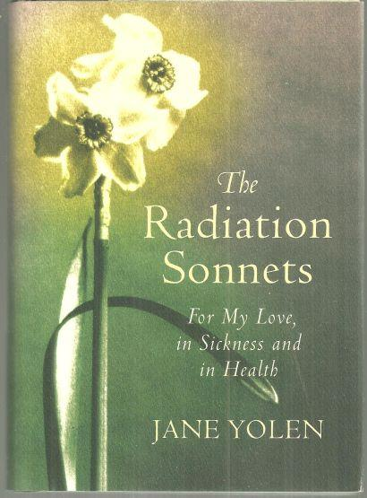 RADIATION SONNETS For My Love, in Sickness and in Health, Yolen, Jane