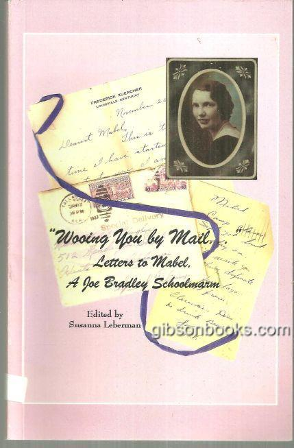 WOOING YOU BY MAIL Letters to Mabel, a Joe Bradley Schoolmarm, Leberman, Susanna editor
