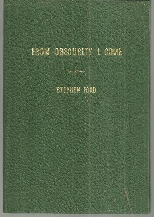 FROM OBSCURITY I COME, Ford, Stephen