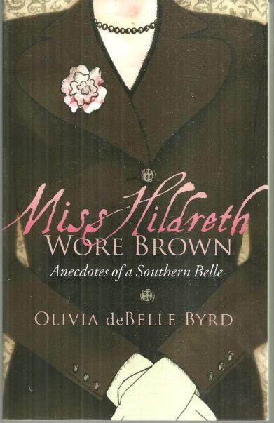 MISS HILDRETH WORE BROWN Anecdotes of a Southern Belle, Byrd, Olivia Debelle
