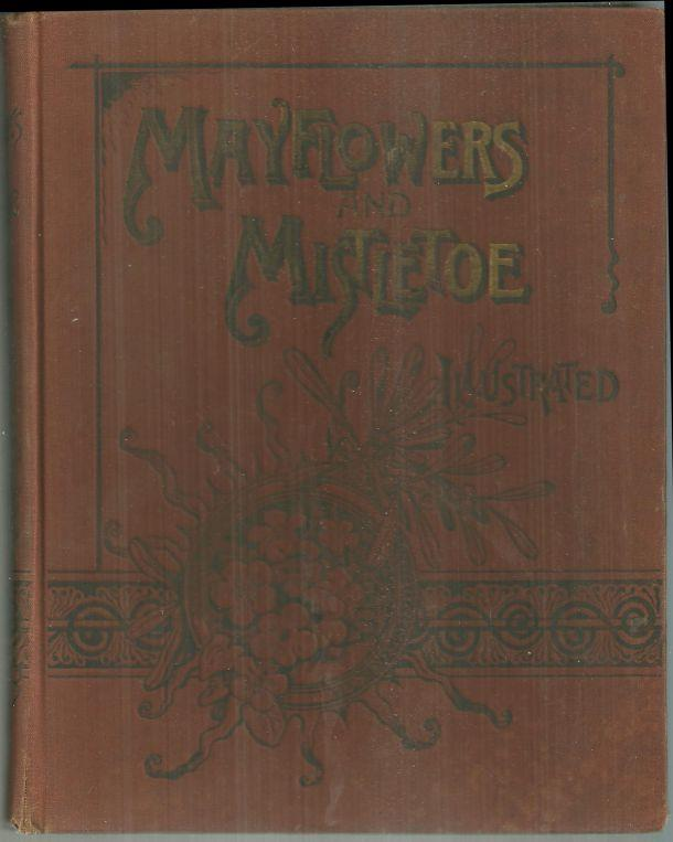 MAY FLOWERS AND MISTLETOE Selections of Poetry and Prose for all Seasons for Older Boys and Girls, Fowler, E. E. editor