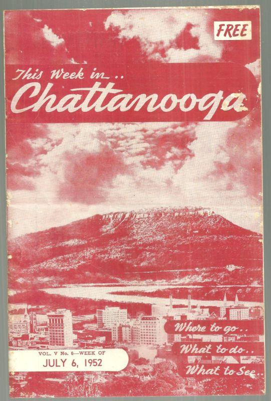 SOUVENIR BROCHURE THIS WEEK IN CHATTANOOGA, JULY 6, 1952 Where to Go, What to Do, What to See, Chattanooga