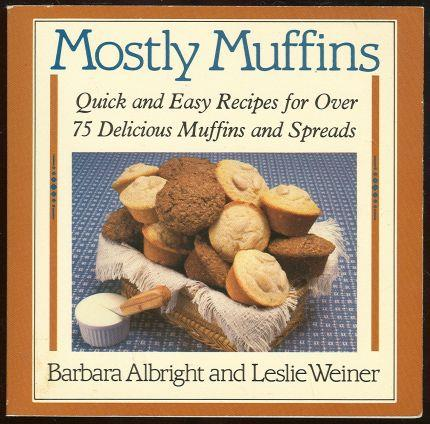 Image for MOSTLY MUFFINS Quick and Easy Recipes for over 75 Delicious Muffins and Spreads