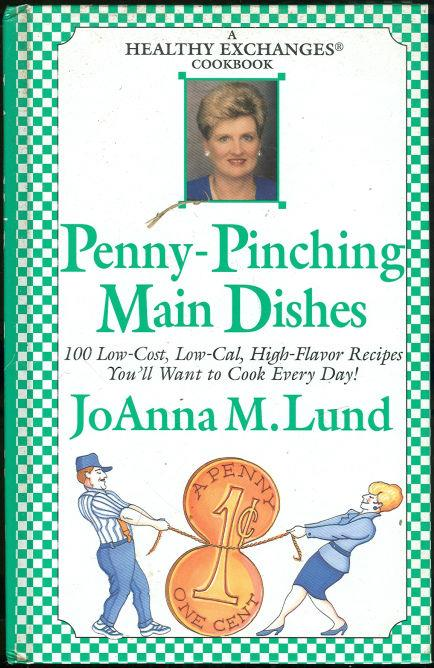 PENNY-PINCHING MAIN DISHES 100 Low-Cost, Low-Cal, High-Flavor Recipes You'll Want to Cook Every Day, Lund, Joanna