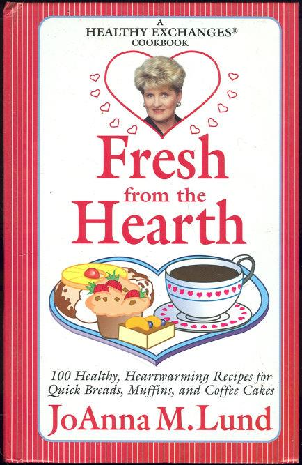 FRESH FROM HEARTH 100 Healthy, Heartwarming Recipes for Quick Breads, Muffins and Coffee Cakes, Lund, Joanna