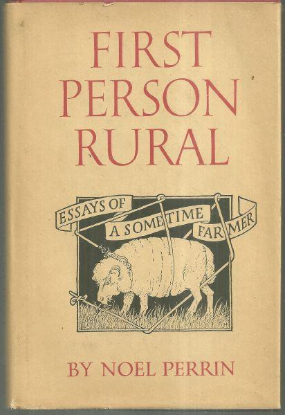 FIRST PERSON RURAL Essays of a Sometime Farmer, Perrin, Noel