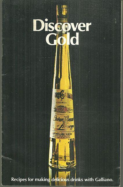 DISCOVER GOLD Recipes for Making Delicious Drinks with Galliano, Galliano