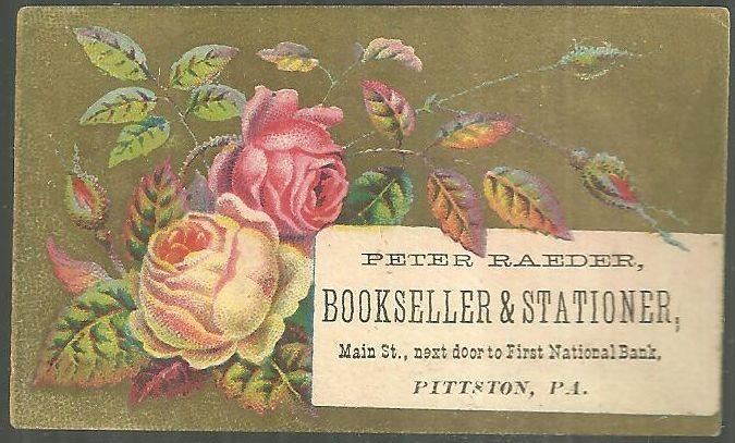 VICTORIAN TRADE CARD FOR PETER RAEDER BOOKSELLER AND STATIONER, PITTSON, PA WITH ROSES, Advertisement