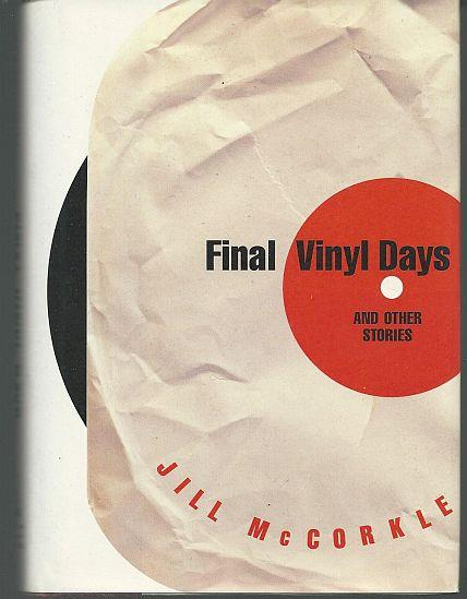 FINAL VINYL DAYS AND OTHER STORIES, McCorkle, Jill