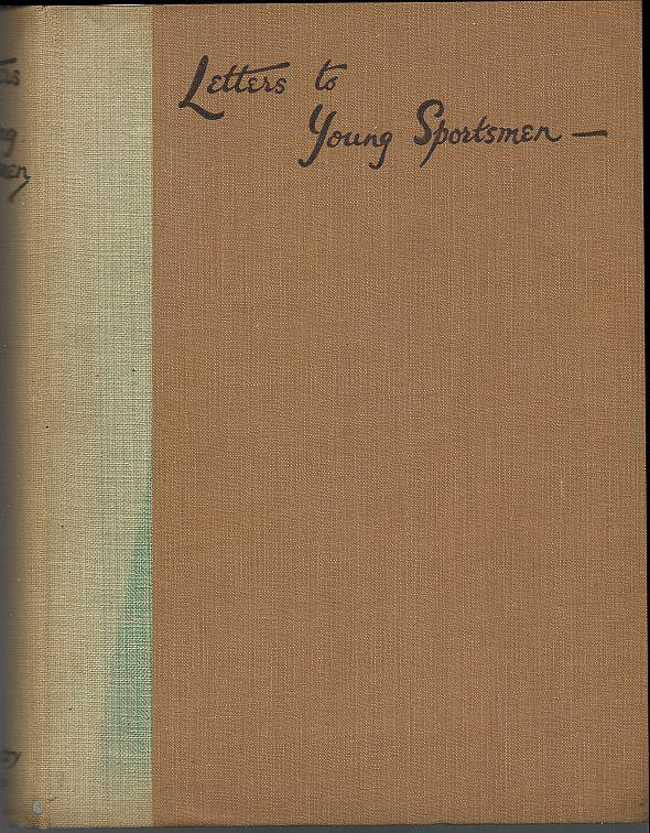 LETTERS TO YOUNG SPORTSMEN ON HUNTING, ANGLING & SHOOTING, Mackillop Lieutenant-Colonel, Hutchinson, Horace G. and Dawson, Major Kenneth