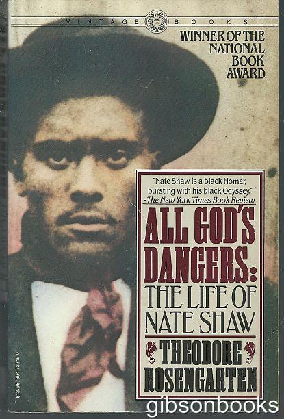 ALL GOD'S DANGERS The Life of Nate Shaw, Rosengarten, Theodore