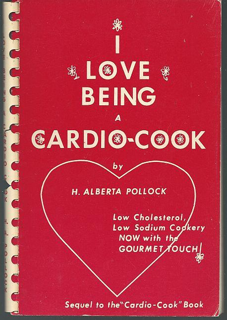 I LOVE BEING A CARDIO-COOK Low Cholesterol, Low Sodium Cookery, Now with the Gourmet Touch, Pollock, H. Alberta