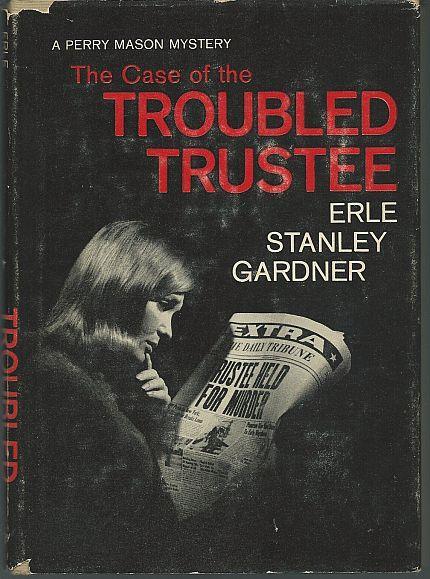 CASE OF THE TROUBLED TRUSTEE, Gardner, Erle Stanley