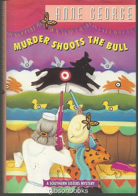 MURDER SHOOTS THE BULL A Southern Sisters Mystery, George, Anne