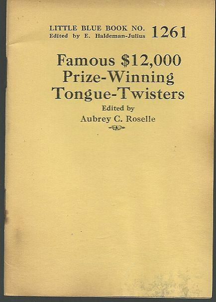 FAMOUS $12,000 PRIZE-WINNING TONGUE TWISTERS, Roselle, Aubrey C. editor