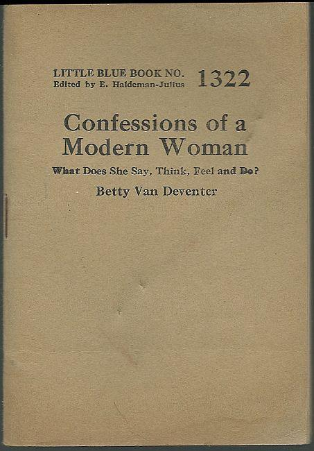 CONFESSIONS OF A MODERN WOMAN What Does She Say, Think, Feel and Do?, Van Deventer, Betty