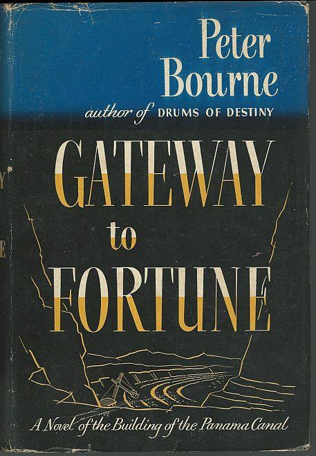 GATEWAY TO FORTUNE A Novel of the Building of the Panama Canal., Bourne, Peter