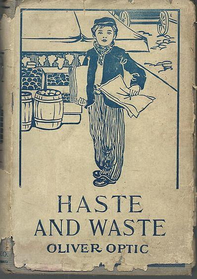 HASTE AND WASTE, OR THE YOUNG PILOT OF LAKE CHAMPLAIN A Story for Young People, Optic, Oliver