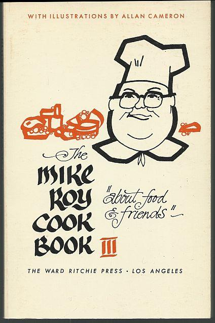 MIKE ROY COOK BOOK III About Food and Friends, Roy, Mike