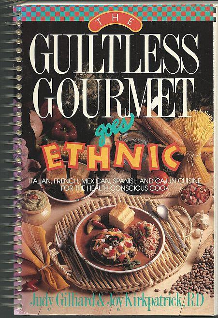 GUILTLESS GOURMET GOES ETHNIC Italian, French, Mexican, Spanish and Cajun Cuisine for the Health Conscious Cook, Gilliard, Judy and Joy Kirkpatrick