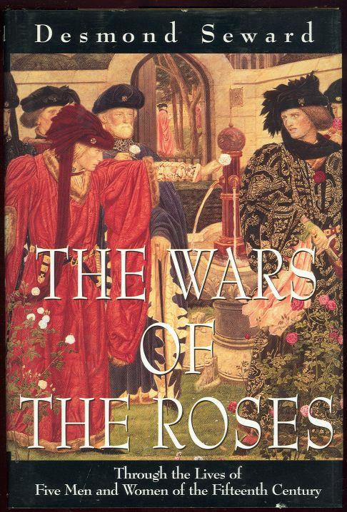 WARS OF THE ROSES Through the Lives of Five Men and Women of the Fifteenth Century, Seward, Desmond
