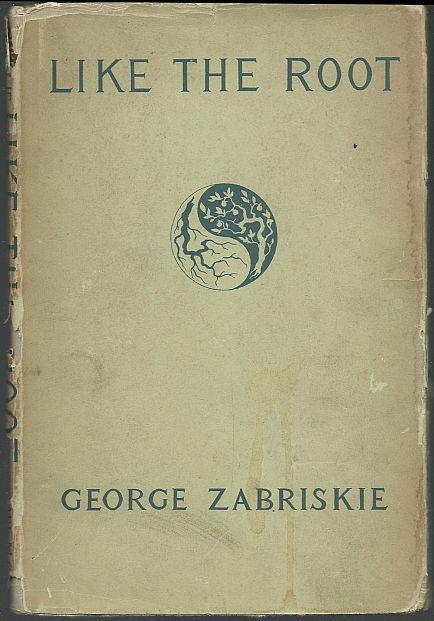 LIKE THE ROOT A Poem, Zabriskie, George