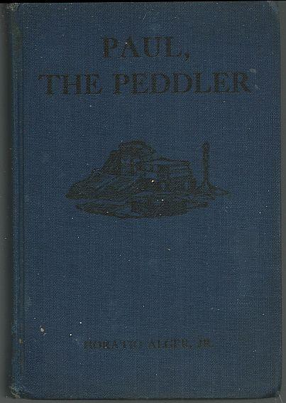 PAUL THE PEDDLER OR THE ADVENTURES OF A YOUNG STREET MERCHANT, Alger, Horatio