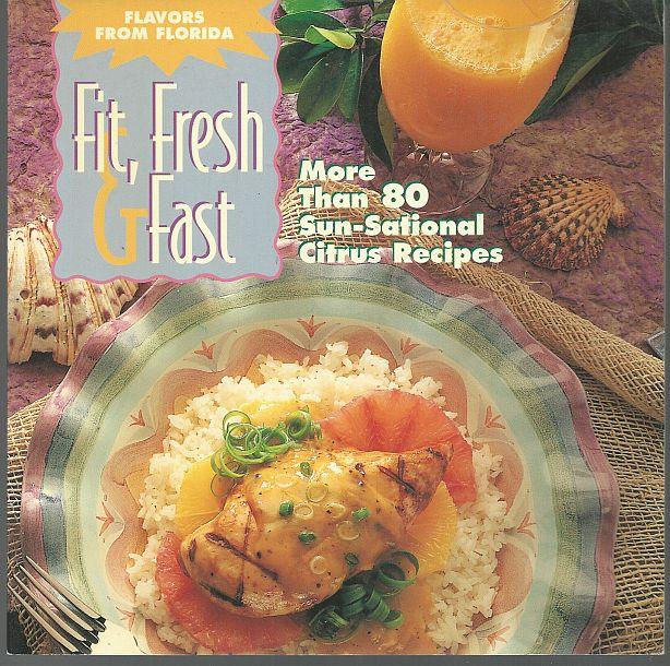 FIT, FRESH AND FAST Flavors from Florida More Than 80 Sun-Sational Citrus Recipes, Better Homes and Gardens