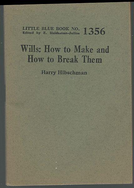 WILLS: HOW TO MAKE AND HOW TO BREAK THEM, Hibschman, Harry