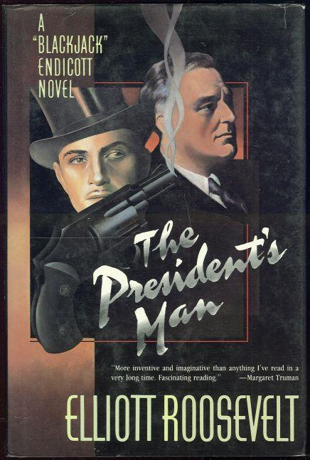 PRESIDENT'S MAN A Blackjack Endicott Novel, Roosevellt, Elliott