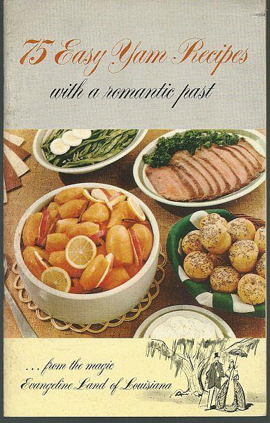 75 EASY YAM RECIPES WITH A ROMANTIC PAST Magic Evangeline Land of Louisiana, Louisiana Sweet Potato Commission