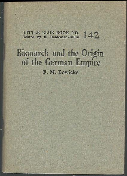 BISMARCK AND THE GERMAN EMPIRE, Bowicke, F. M.
