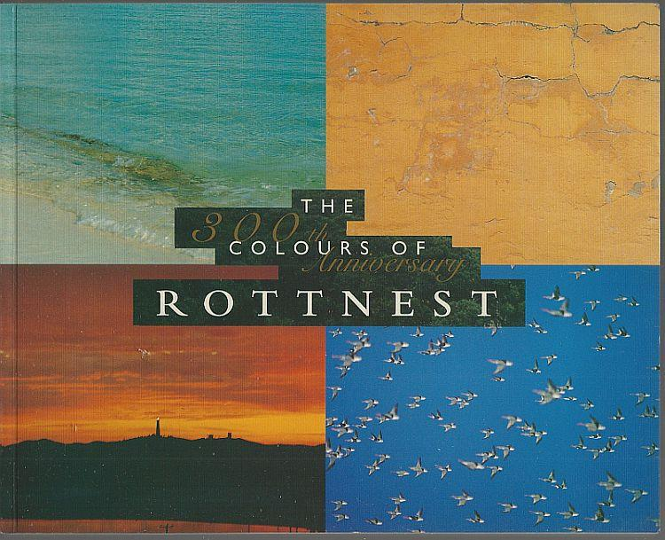 COLOURS OF ROTTNEST 300th Anniversary, Seddon, George Foreword by