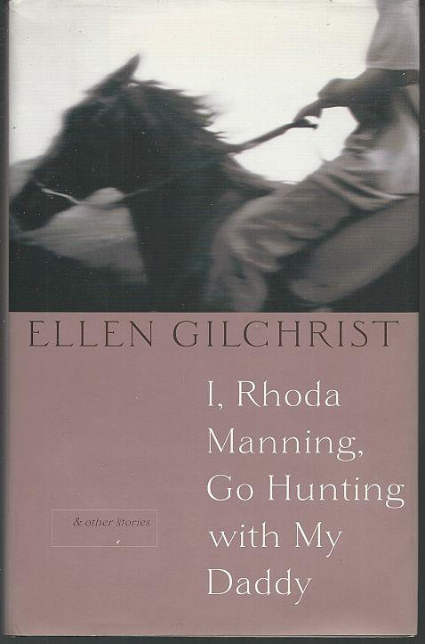 I, RHODA MANNING, GO HUNTING WITH MY DADDY: AND OTHER STORIES, Gilchrist, Ellen