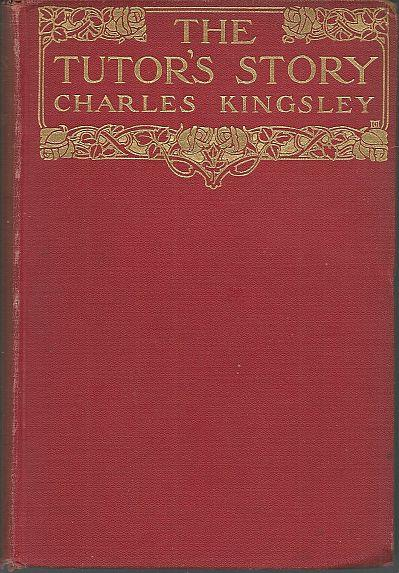 TUTOR'S STORY An Unpublished Novel. Revised and Completed by His Daughter, Lucas Malet, Kingsley, Charles