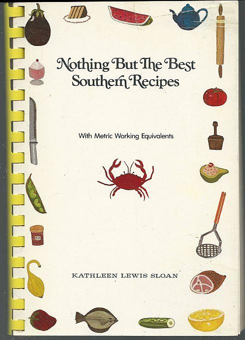 NOTHING BUT THE BEST SOUTHERN RECIPES With Metric Working Equivalents, Sloan, Kathleen Lewis