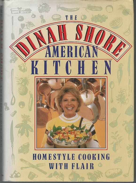 DINAH SHORE AMERICAN KITCHEN Homestyle Cooking with Flair, Shore, Dinah