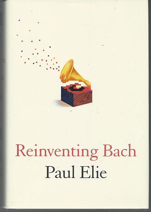 REINVENTING BACH, Elie, Paul