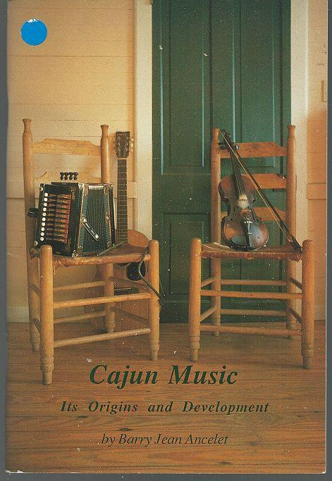 CAJUN MUSIC Its Origins and Development, Ancelet, Barry Jean