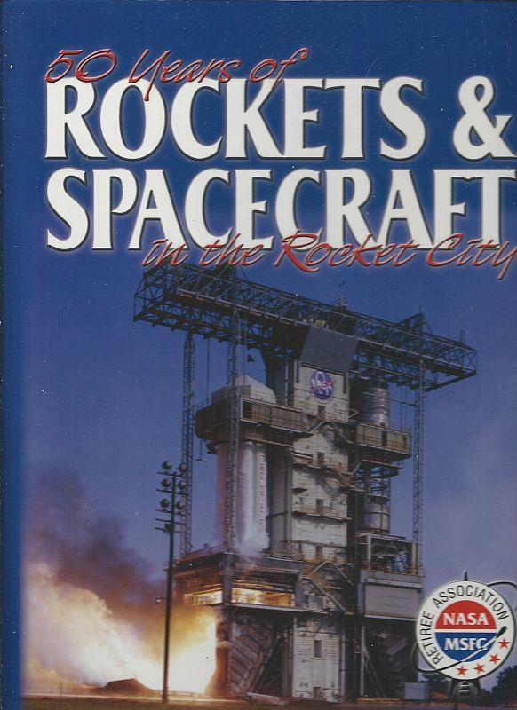 50 YEARS OF ROCKETS & SPACECRAFT IN THE ROCKET CITY HUNTSVILLE, ALABAMA, Baumgardner, Randy editor
