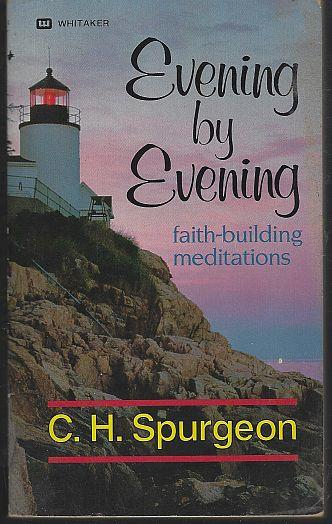 EVENING BY EVENING Faith-Building Meditations, Spurgeon, C. H.