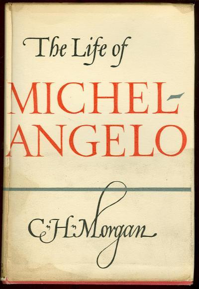 LIFE OF MICHELANGELO, Morgan, C. H.
