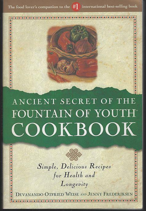 ANCIENT SECRET OF THE FOUNTAIN OF YOUTH COOKBOOK Simple, Delicious Recipes for Health and Longevity, Weise, Devanando Otfried and Jenny Frederiksen