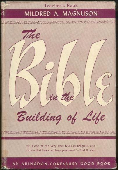 Image for BIBLE IN THE BUILDING OF LIFE A Course for Fifth or Sixth Grade in the Weekday Church School, Teacher's Book