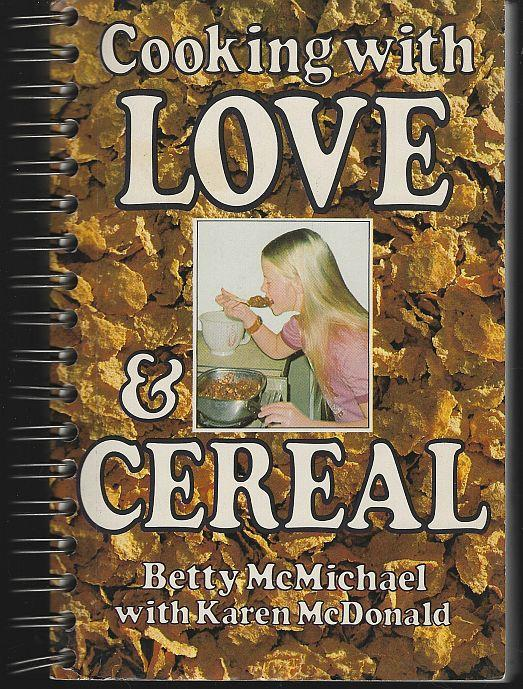 COOKING WITH LOVE & CEREAL, McMichael, Betty and Karen McDonald