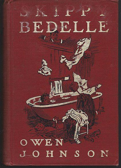 SKIPPY BEDELLE His Sentimental Progress from the Urchin to the Complete Man of the World, Johnson, Owen