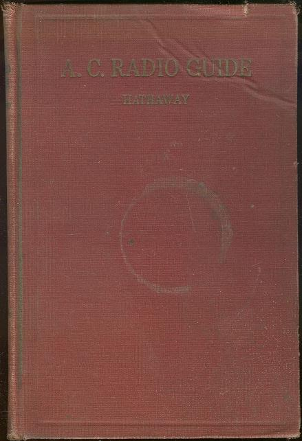 A.C. RADIO GUIDE A Practical Treatise on Alternating-Current Radio Tubes and Sets and Dynamic Loud Speakers, Hathaway, Kenneth